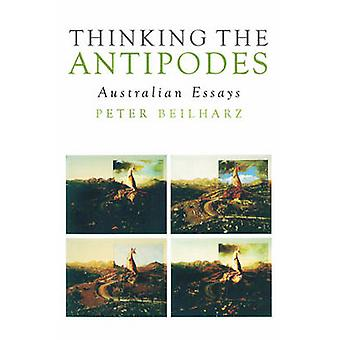 Thinking the Antipodes - Australian Essays by Peter Beilharz - 9781922