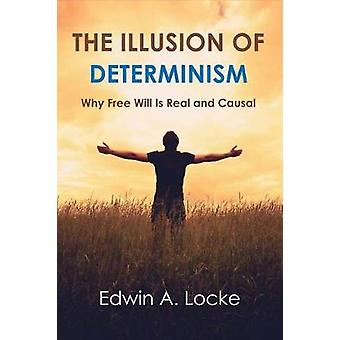 The Illusion of Determinism - Why Free Will Is Real and Causal by Edwi
