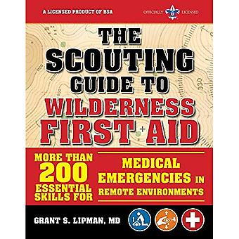 The Scouting Guide to Wilderness First Aid: An Officially-Licensed Boy Scouts of America Handbook:� More than 200 Essential Skills for Medical Emergencies in Remote Environments