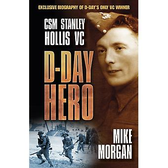D-Day Hero: CSM Stanley Hollis VC (Paperback) by Morgan Mike