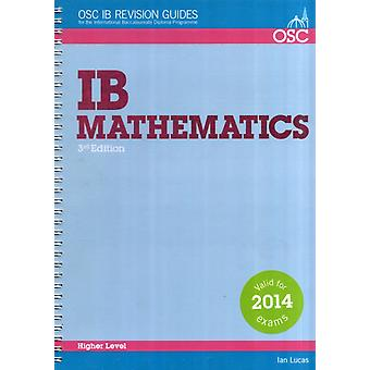 IB Mathematics Higher Level: For Exams from May 2014 (OSC IB Revision Guides for the International Baccalaureate Diploma) (Paperback) by Lucas Ian
