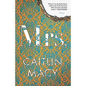 Mrs. - A Novel by Caitlin Macy - 9780316434157 Book