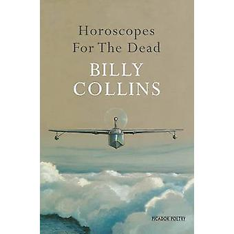 Horoscopes for the Dead by Billy Collins - 9780330543736 Book