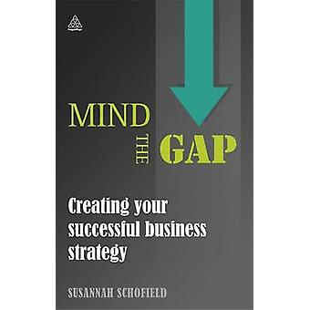 Mind the Gap - Creating Your Successful Business Strategy by Susannah