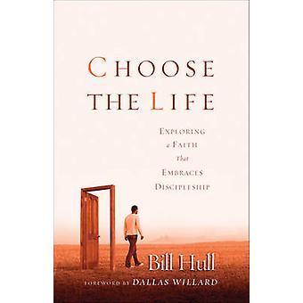 Vælg liv - at udforske en tro, der favner discipel af Bill