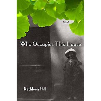 Who Occupies This House - A Novel by Kathleen Hill - 9780810152250 Book