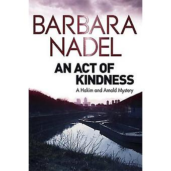 An Act of Kindness - A Hakim and Arnold Mystery by Barbara Nadel - 978