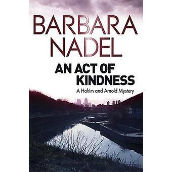 Un acte de bonté - un Hakim et Arnold mystère par Barbara Nadel - 978