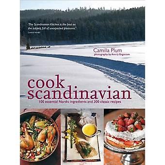 Cook Scandinavian - 100 Essential Nordic Ingredients and 300 Authentic