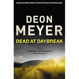 Dead at Daybreak by Deon Meyer - 9781444730722 Book