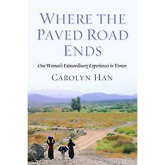 Where the Paved Road Ends - One Woman's Extraordinary Experiences in Y