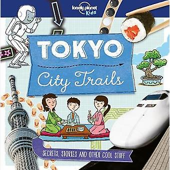 City Trails - Tokyo by Lonely Planet Kids - 9781786577252 Book