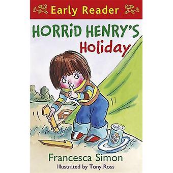Horrid Henry's Holiday - (Early Reader 3) by Francesca Simon - Tony Ro