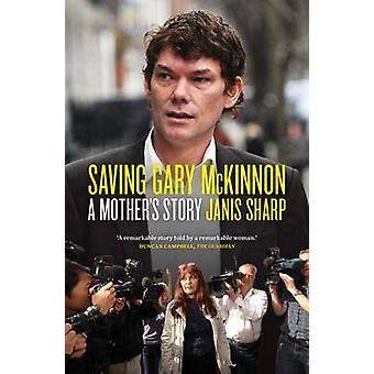 Saving Gary McKinnon - A Mother's Story by Janis Sharp - 9781849545747