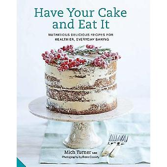 Have Your Cake and Eat it - Nutritious - Delicious Recipes for Healthi
