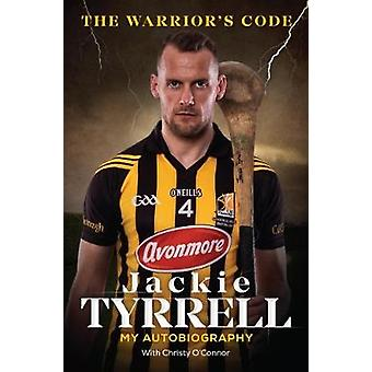 The Warrior's Code - My Autobiography by Jackie Tyrrell - 978191033572