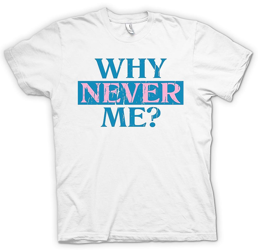 Womens T-shirt - Why Never Me - Funny Joke