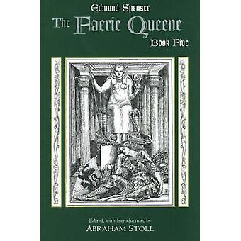 The Faerie Queene - Book Five - Bk. 5 by Edmund Spenser - Abraham Stol