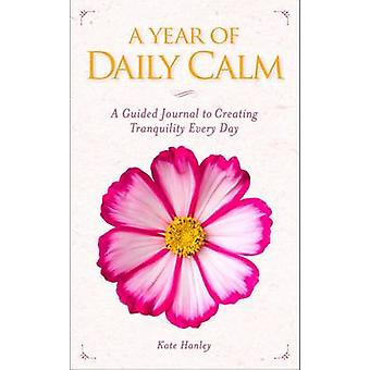 A Year of Daily Calm - A Guided Journal for Creating Tranquility Every