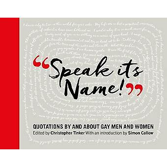 Speak it's Name! - Quotations by and About Gay Men and Women by Simon