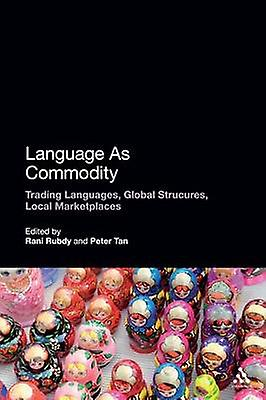 Language as Commodity - Trading Languages - Global Structures - Local