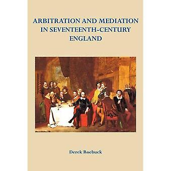 Arbitration and Mediation in Seventeenth-Century England (Arbitration Press)