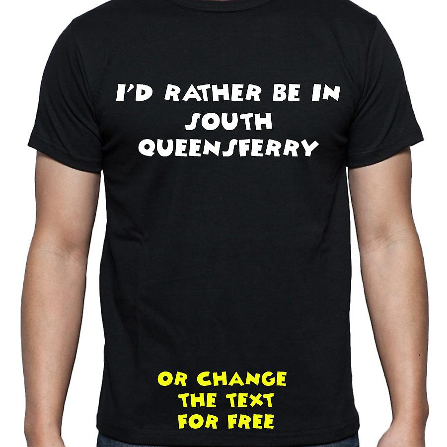 I'd Rather Be In South queensferry Black Hand Printed T shirt