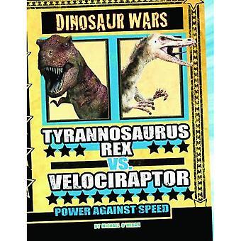 Tyrannosaurus Rex vs Velociraptor: Power Against Speed