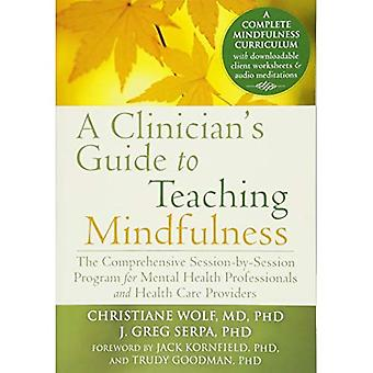 Clinician's Guide to Teaching Mindfulness: The Comprehensive Session-by-Session Program for Mental Health Professionals...