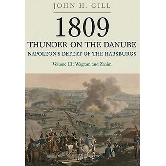 Thunder on the Danube: Napoleon's Defeat of the Habsburgs, Vol. III: Wagram and Znaim: 3