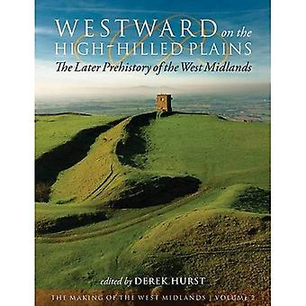 Westward on the High-Hilled� Plains: the Later Prehistory of the West Midlands (The Making of the West Midlands)