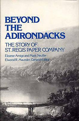 Beyond the Adirondacks The Story of St. Regis Paper Company by Amigo & Eleanor