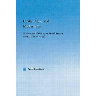 Death Men and Modernism Trauma and Narrative in British Fiction from Hardy to Woolf by Freedman & Ariela