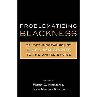 Problematizing Blackness Self Ethnographies by Black Immigrants to the United States by Rahier & Jean Muleba
