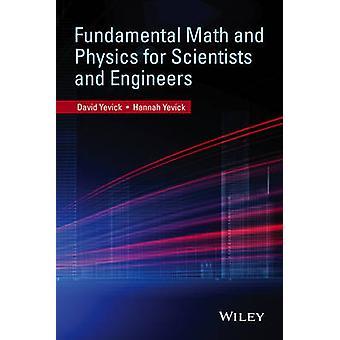 Fundamentales matemáticas y física para científicos e ingenieros por Yevick y David