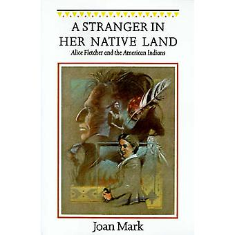 A Stranger in Her Native Land Alice Fletcher and the American Indians by Mark & Joan