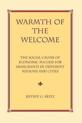 Warmth Of The Welcome  The Social Causes Of Economic Success In Different Nations And Cicravates by Reitz & Jeffrey G