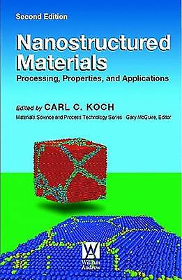 Nanostructurouge Materials Processing Properties and Applications by Koch & Carl C.