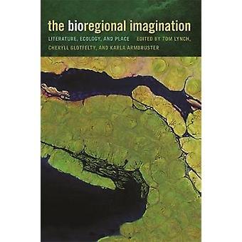 L'immaginazione bioregionale letteratura ecologia e posto da Lynch & Tom