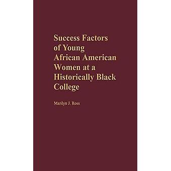 Success Factors of Young African American Women at a Historically Black College by Ross & Marilyn J.