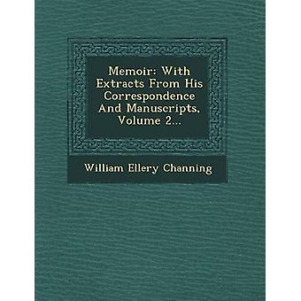 Memoir With Extracts From His Correspondence And Manuscripts Volume 2... by Channing & William Ellery