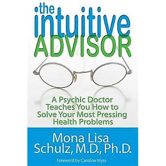 Intuitiv rådgiver en psykisk læge lærer dig, hvordan man kan løse dine mest presserende sundhedsmæssige problemer af Schulz & Mona Lisa