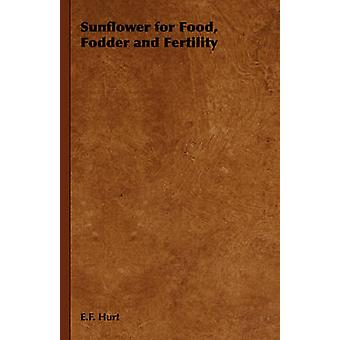 Sunflower for Food Fodder and Fertility by Hurt & E. F.