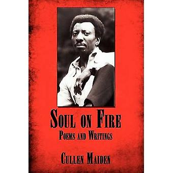 Soul on Fire Poems and Writings by Maiden & Cullen