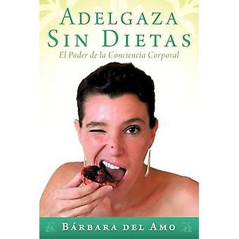 Caporal Adelgaza Sin Dietas El Poder de La Conciencia de Del Amo & B. Rbara