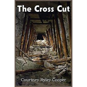 The Cross Cut by Cooper & Courtney Ryley