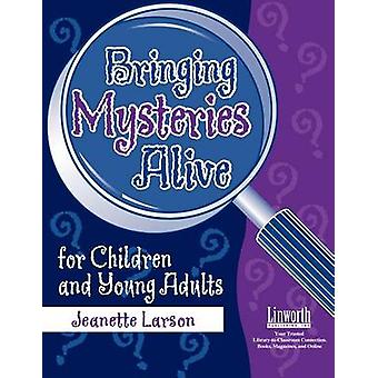 Bringing Mysteries Alive for Children and Young Adults by Larson & Jeanette