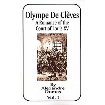 Olympe de Cleves A Romance of the Court of Louis XV Volume One by Dumas & Alexandre