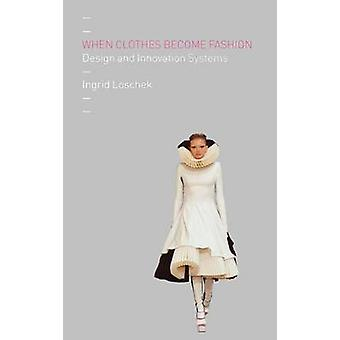 When Clothes Become Fashion Design and Innovation Systems by Loschek & Ingrid