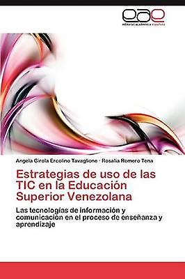 Estrategias de uso de las TIC en la Educacin Superior Venezolana by Ercolino Tavaglione Angela Girola